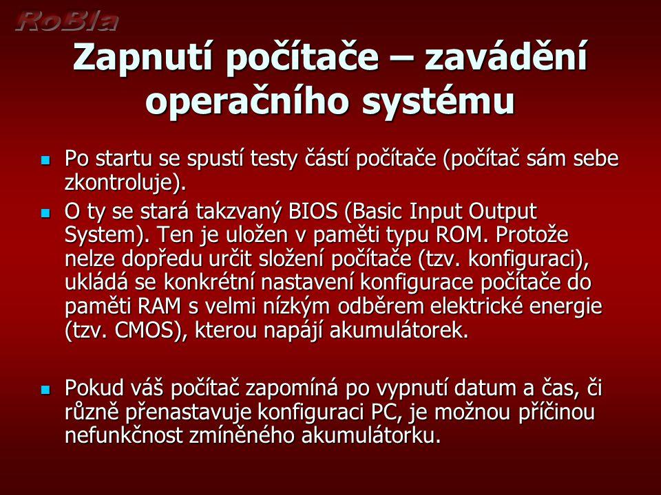 Zapnutí počítače – zavádění operačního systému Po startu se spustí testy částí počítače (počítač sám sebe zkontroluje). Po startu se spustí testy část