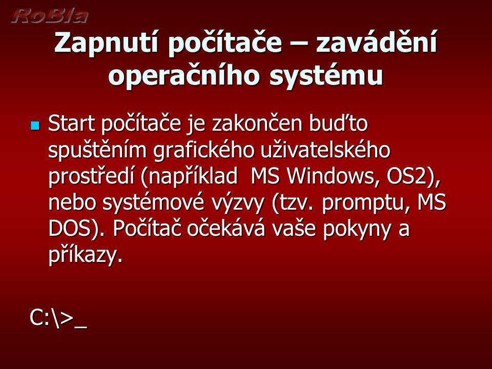Zapnutí počítače – zavádění operačního systému Start počítače je zakončen buďto spuštěním grafického uživatelského prostředí (například MS Windows, OS