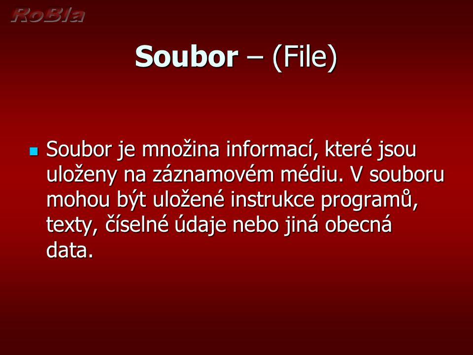 Soubor – (File) Soubor je množina informací, které jsou uloženy na záznamovém médiu. V souboru mohou být uložené instrukce programů, texty, číselné úd