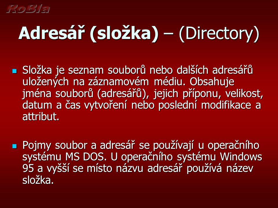 Adresář (složka) – (Directory) Složka je seznam souborů nebo dalších adresářů uložených na záznamovém médiu. Obsahuje jména souborů (adresářů), jejich