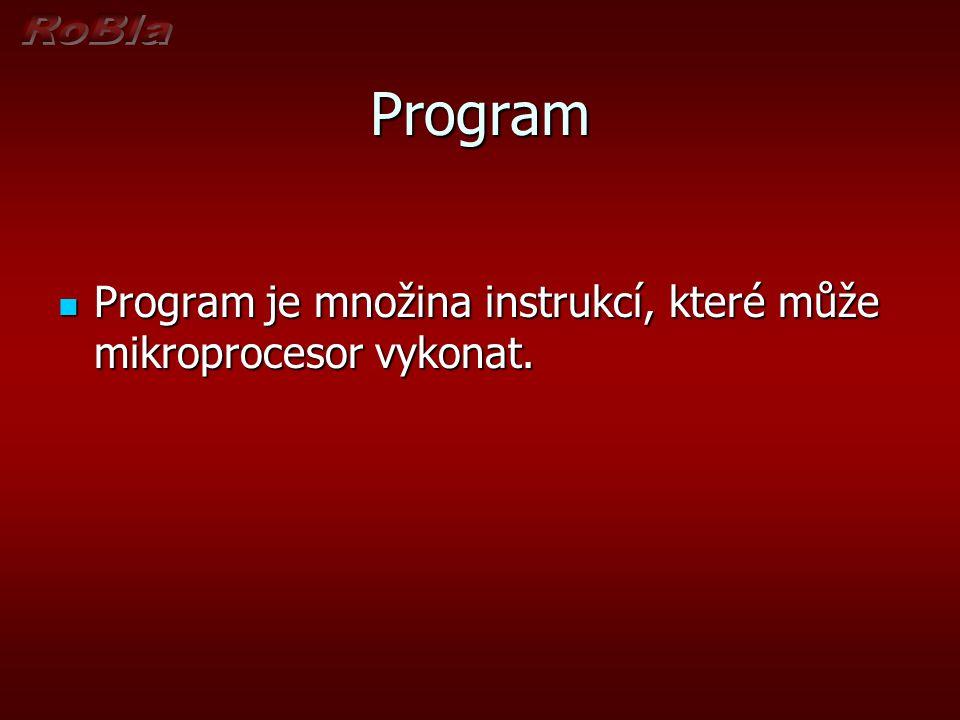 Program Program je množina instrukcí, které může mikroprocesor vykonat. Program je množina instrukcí, které může mikroprocesor vykonat.
