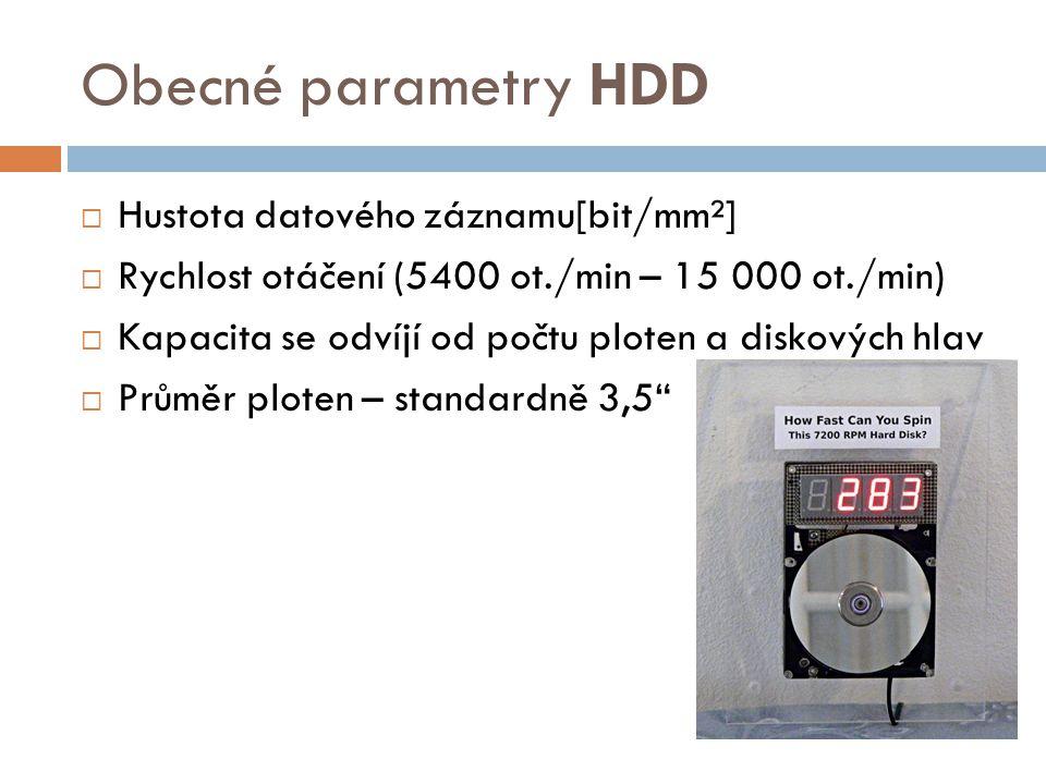 Obecné parametry HDD  Hustota datového záznamu[bit/mm²]  Rychlost otáčení (5400 ot./min – 15 000 ot./min)  Kapacita se odvíjí od počtu ploten a dis