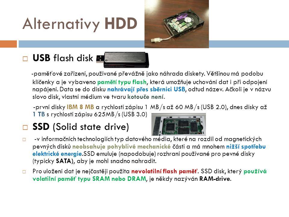 Alternativy HDD UUSB flash disk -paměťové zařízení, používané převážně jako náhrada diskety. Většinou má podobu klíčenky a je vybaveno pamětí typu f