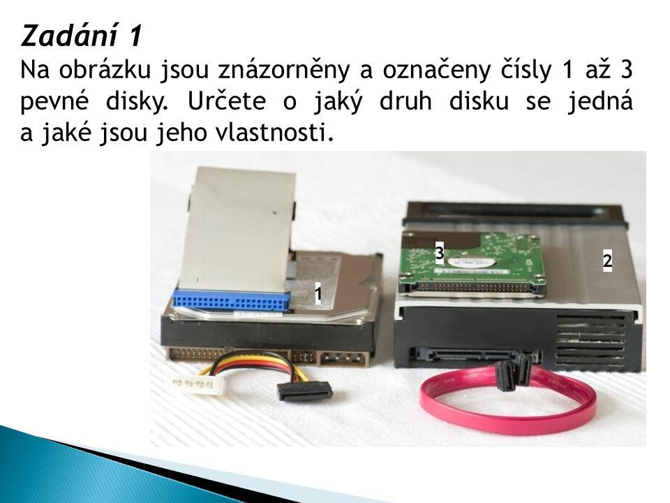 Zadání 1 Na obrázku jsou znázorněny a označeny čísly 1 až 3 pevné disky. Určete o jaký druh disku se jedná a jaké jsou jeho vlastnosti.