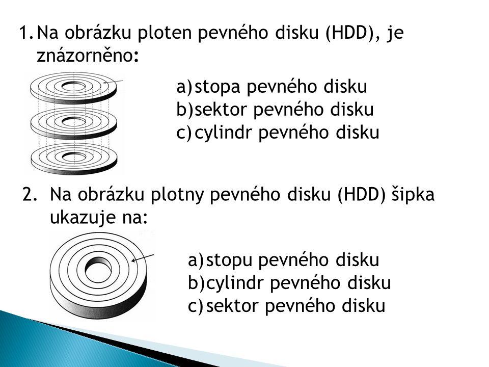 1.Na obrázku ploten pevného disku (HDD), je znázorněno: a)stopa pevného disku b)sektor pevného disku c)cylindr pevného disku 2.Na obrázku plotny pevné