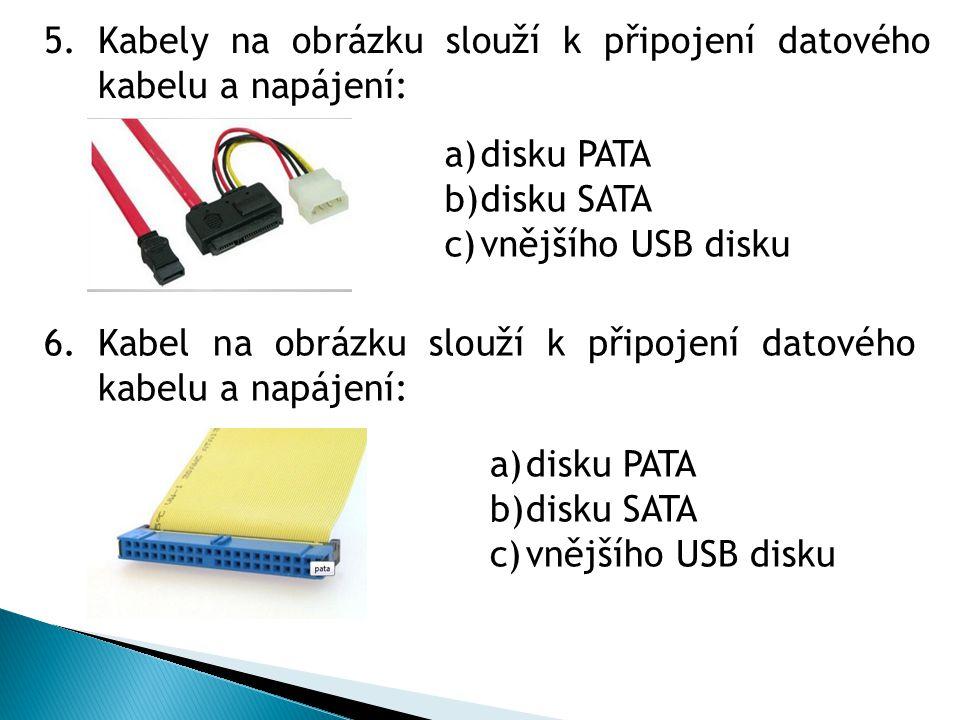 5.Kabely na obrázku slouží k připojení datového kabelu a napájení: a)disku PATA b)disku SATA c)vnějšího USB disku 6.Kabel na obrázku slouží k připojen