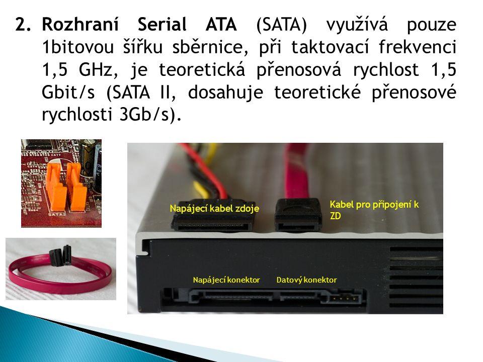 2.Rozhraní Serial ATA (SATA) využívá pouze 1bitovou šířku sběrnice, při taktovací frekvenci 1,5 GHz, je teoretická přenosová rychlost 1,5 Gbit/s (SATA