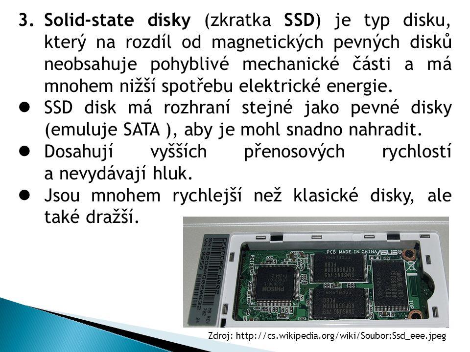 3.Solid-state disky (zkratka SSD) je typ disku, který na rozdíl od magnetických pevných disků neobsahuje pohyblivé mechanické části a má mnohem nižší