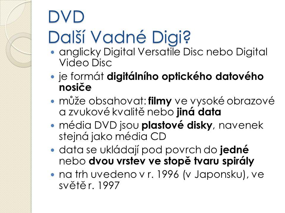 DVD Další Vadné Digi? anglicky Digital Versatile Disc nebo Digital Video Disc je formát digitálního optického datového nosiče může obsahovat: filmy ve