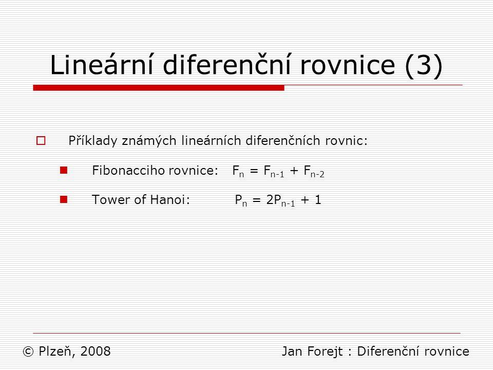 Lineární diferenční rovnice (3)  Příklady známých lineárních diferenčních rovnic: Fibonacciho rovnice: F n = F n-1 + F n-2 Tower of Hanoi: P n = 2P n