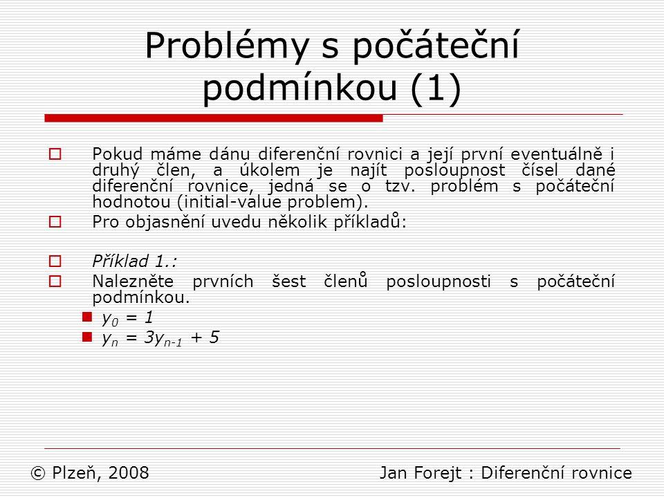 Problémy s počáteční podmínkou (1)  Pokud máme dánu diferenční rovnici a její první eventuálně i druhý člen, a úkolem je najít posloupnost čísel dané