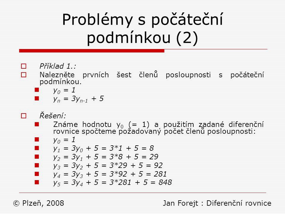 Problémy s počáteční podmínkou (2)  Příklad 1.:  Nalezněte prvních šest členů posloupnosti s počáteční podmínkou. y 0 = 1 y n = 3y n-1 + 5  Řešení:
