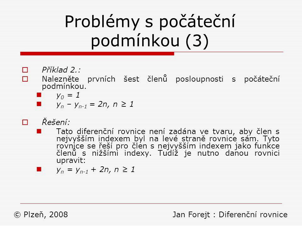 Problémy s počáteční podmínkou (3)  Příklad 2.:  Nalezněte prvních šest členů posloupnosti s počáteční podmínkou. y 0 = 1 y n – y n-1 = 2n, n ≥ 1 