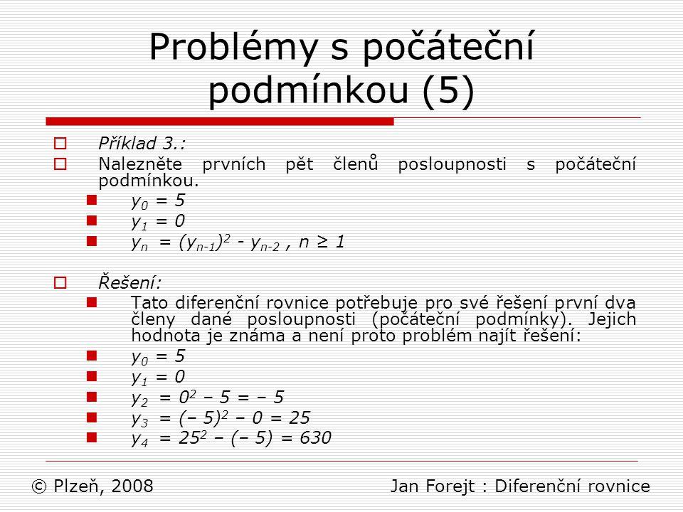 Problémy s počáteční podmínkou (5)  Příklad 3.:  Nalezněte prvních pět členů posloupnosti s počáteční podmínkou. y 0 = 5 y 1 = 0 y n = (y n-1 ) 2 -