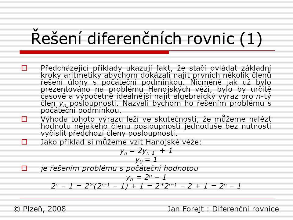 Řešení diferenčních rovnic (1)  Předcházející příklady ukazují fakt, že stačí ovládat základní kroky aritmetiky abychom dokázali najít prvních několi