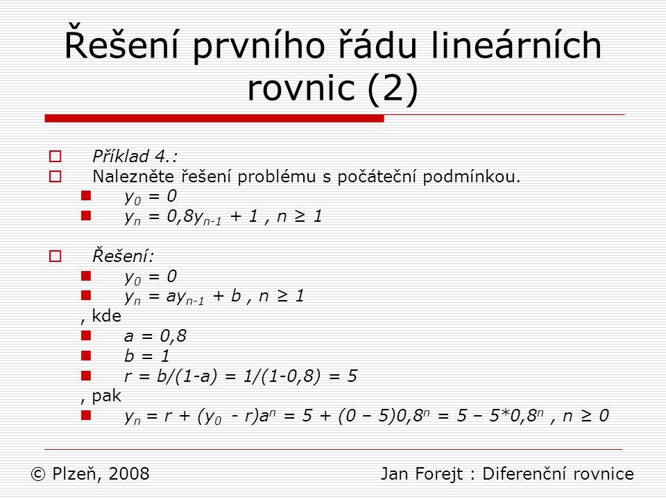 Řešení prvního řádu lineárních rovnic (2)  Příklad 4.:  Nalezněte řešení problému s počáteční podmínkou. y 0 = 0 y n = 0,8y n-1 + 1, n ≥ 1  Řešení: