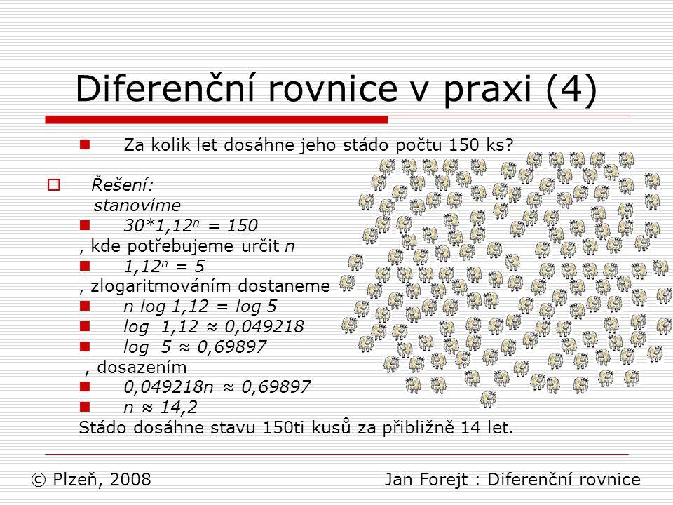 Diferenční rovnice v praxi (4) Za kolik let dosáhne jeho stádo počtu 150 ks?  Řešení: stanovíme 30*1,12 n = 150, kde potřebujeme určit n 1,12 n = 5,
