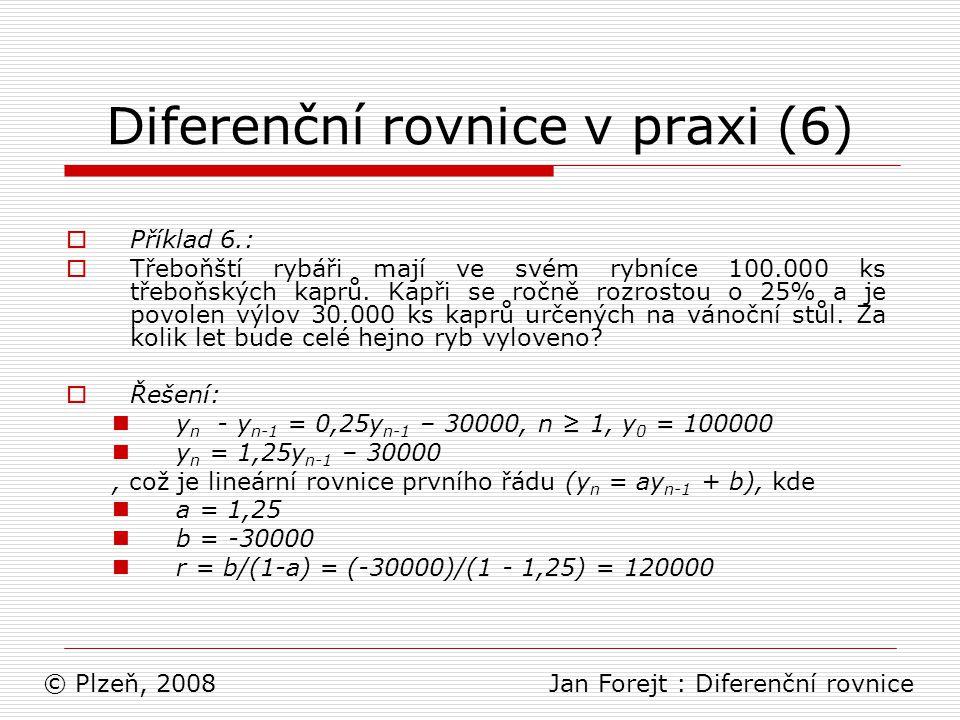 Diferenční rovnice v praxi (6)  Příklad 6.:  Třeboňští rybáři mají ve svém rybníce 100.000 ks třeboňských kaprů. Kapři se ročně rozrostou o 25% a je