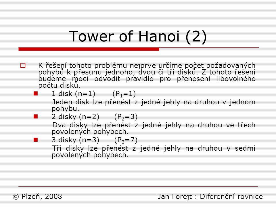Tower of Hanoi (2)  K řešení tohoto problému nejprve určíme počet požadovaných pohybů k přesunu jednoho, dvou či tří disků. Z tohoto řešení budeme mo