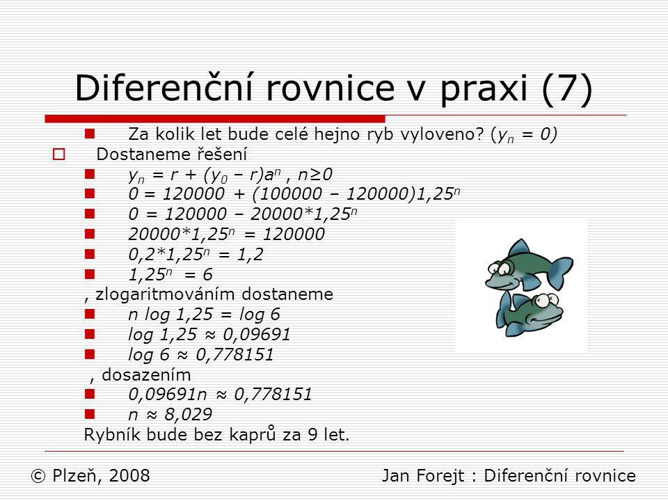 Diferenční rovnice v praxi (7) Za kolik let bude celé hejno ryb vyloveno? (y n = 0)  Dostaneme řešení y n = r + (y 0 – r)a n, n≥0 0 = 120000 + (10000
