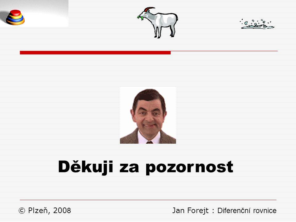 Děkuji za pozornost © Plzeň, 200 8 Jan Forejt : Diferenční rovnice