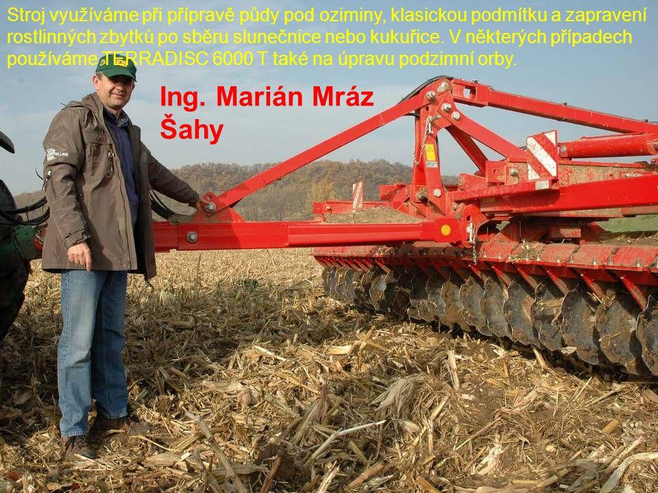 Stroj využíváme při přípravě půdy pod oziminy, klasickou podmítku a zapravení rostlinných zbytků po sběru slunečnice nebo kukuřice. V některých případ