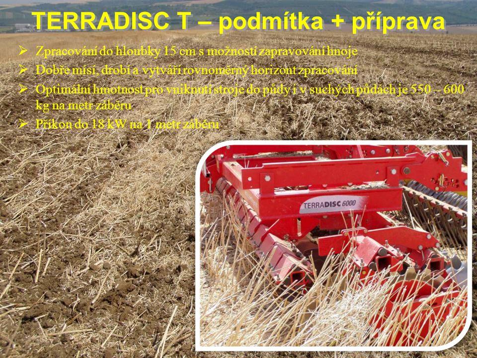 TERRADISC T – podmítka + příprava TERRADISC T – podmítka + příprava  Zpracování do hloubky 15 cm s možností zapravování hnoje  Dobře mísí, drobí a v