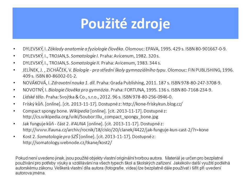 Použité zdroje DYLEVSKÝ, I. Základy anatomie a fyziologie člověka. Olomouc: EPAVA, 1995. 429 s. ISBN 80-901667-0-9. DYLEVSKÝ, I., TROJAN,S. Somatologi