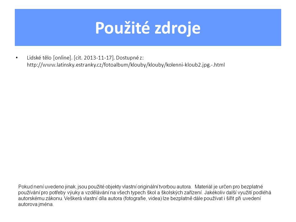 Použité zdroje Lidské tělo [online]. [cit. 2013-11-17]. Dostupné z: http://www.latinsky.estranky.cz/fotoalbum/klouby/klouby/kolenni-kloub2.jpg.-.html