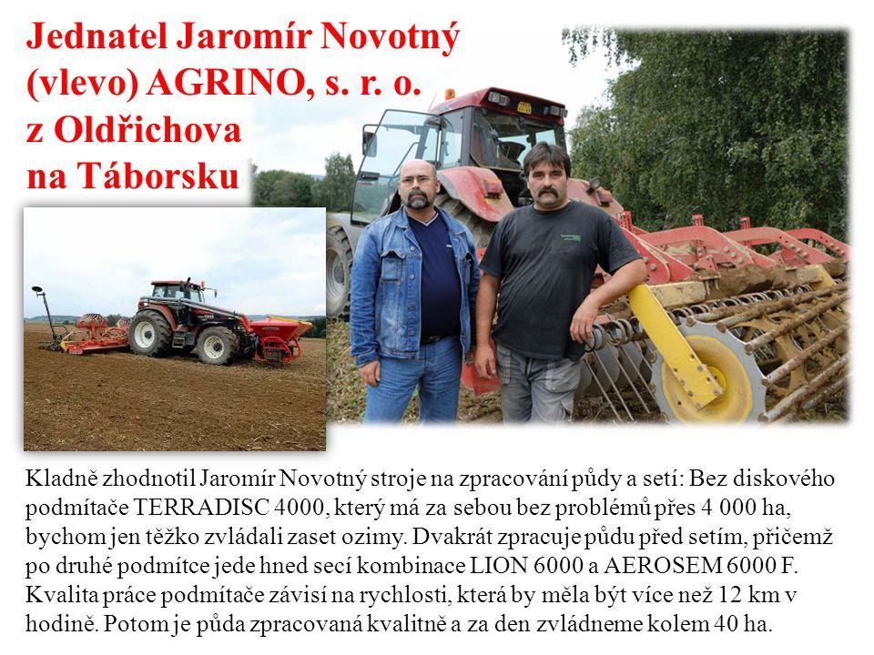 Jednatel Jaromír Novotný (vlevo) AGRINO, s. r. o. z Oldřichova na Táborsku Kladně zhodnotil Jaromír Novotný stroje na zpracování půdy a setí: Bez disk