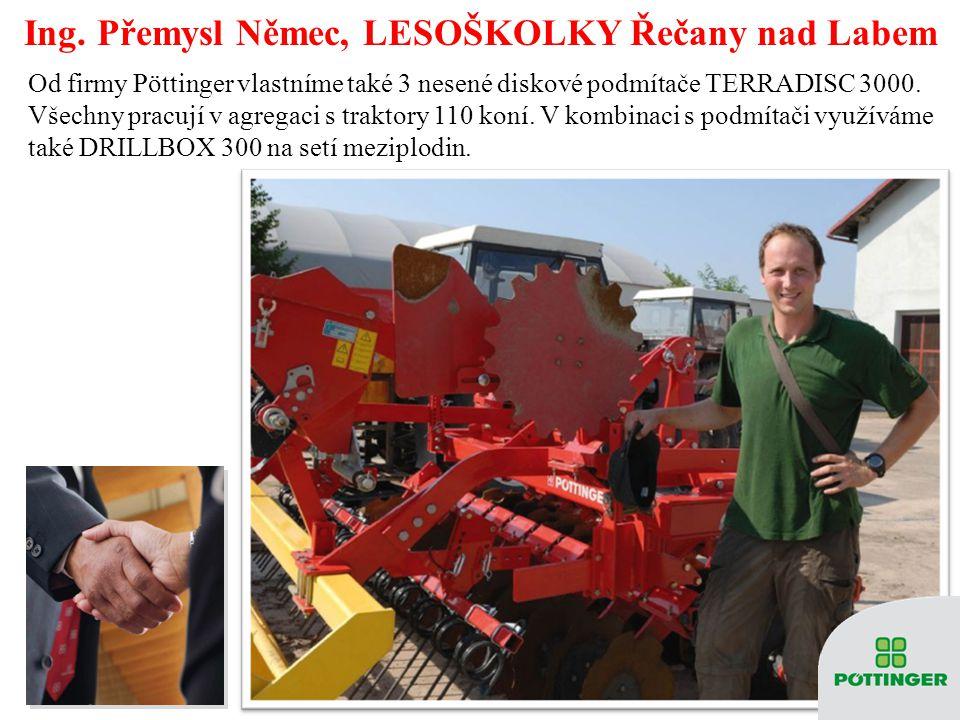 Ing. Přemysl Němec, LESOŠKOLKY Řečany nad Labem Od firmy Pöttinger vlastníme také 3 nesené diskové podmítače TERRADISC 3000. Všechny pracují v agregac