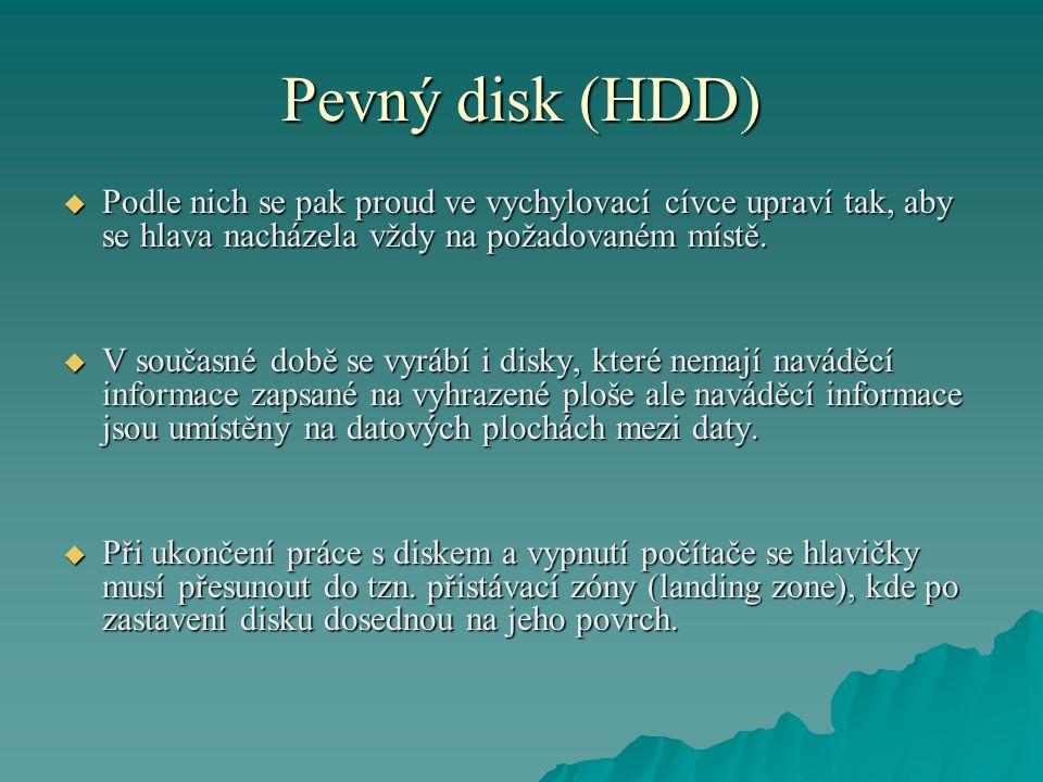 Pevný disk (HDD)  Podle nich se pak proud ve vychylovací cívce upraví tak, aby se hlava nacházela vždy na požadovaném místě.