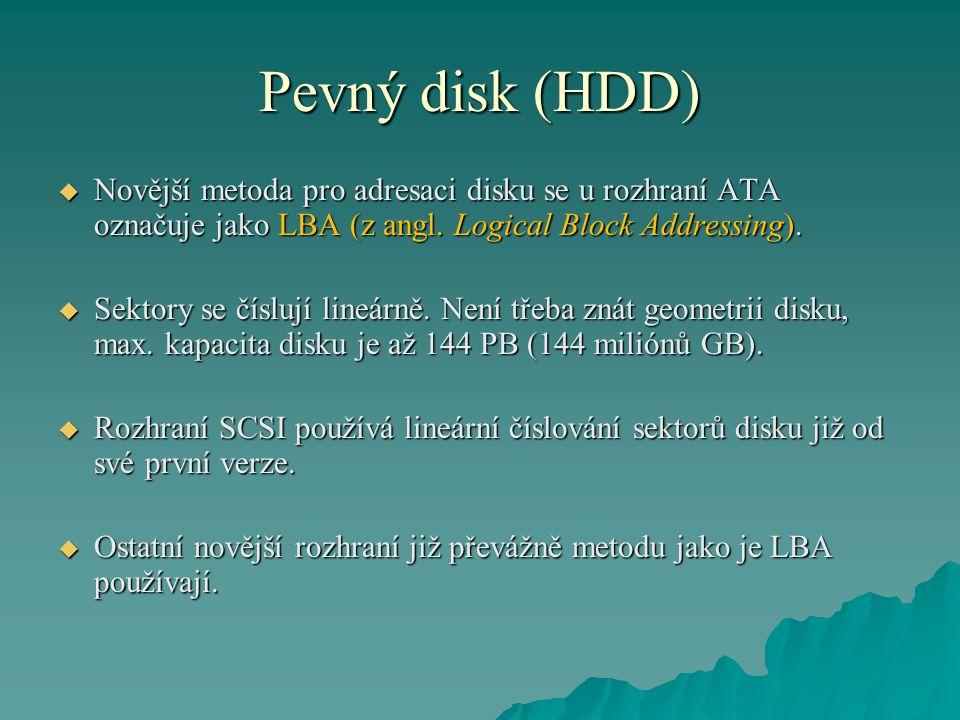 Pevný disk (HDD)  Novější metoda pro adresaci disku se u rozhraní ATA označuje jako LBA (z angl.