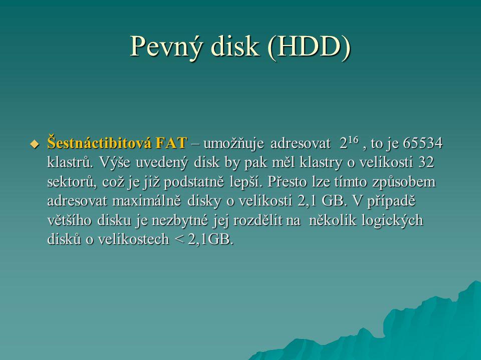 Pevný disk (HDD)  Šestnáctibitová FAT – umožňuje adresovat 2 16, to je 65534 klastrů.