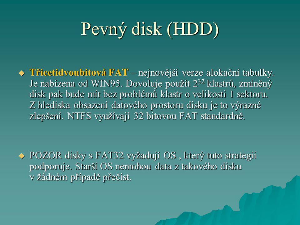 Pevný disk (HDD)  Třicetidvoubitová FAT – nejnovější verze alokační tabulky.