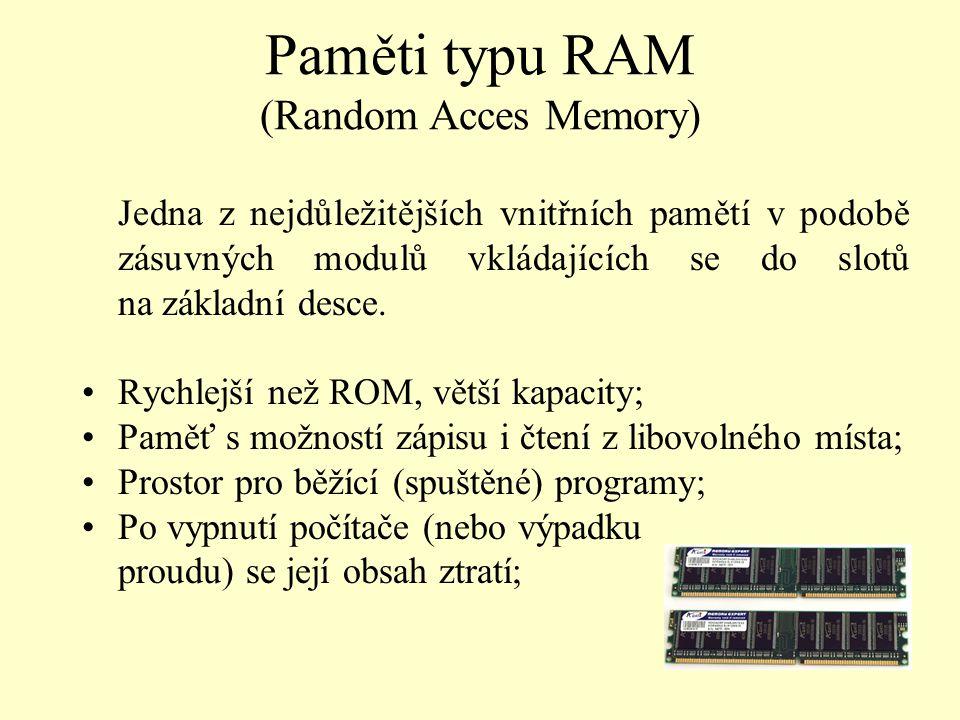 Paměti typu RAM (Random Acces Memory) Jedna z nejdůležitějších vnitřních pamětí v podobě zásuvných modulů vkládajících se do slotů na základní desce.