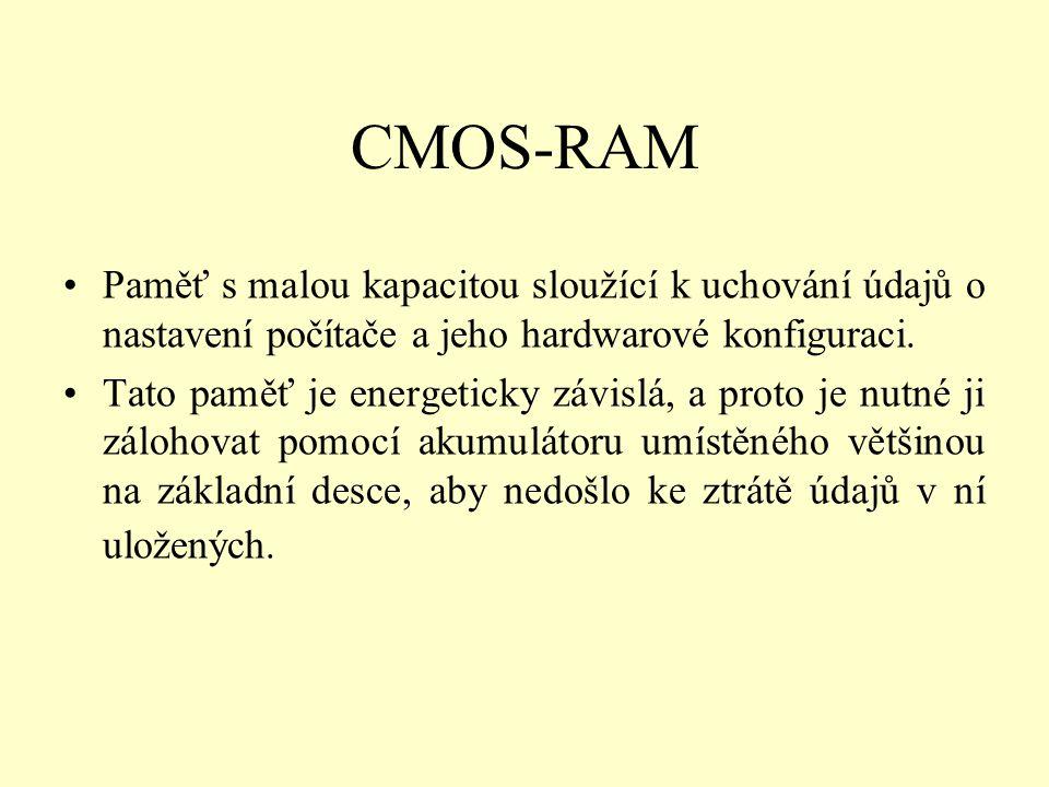 CMOS-RAM Paměť s malou kapacitou sloužící k uchování údajů o nastavení počítače a jeho hardwarové konfiguraci. Tato paměť je energeticky závislá, a pr