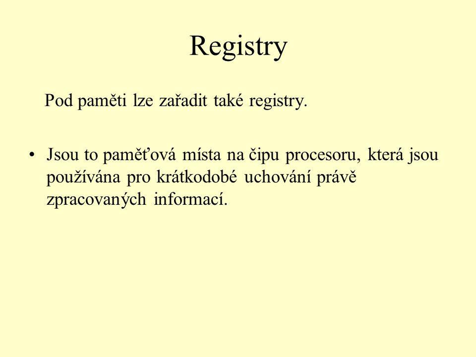 Registry Pod paměti lze zařadit také registry. Jsou to paměťová místa na čipu procesoru, která jsou používána pro krátkodobé uchování právě zpracovaný