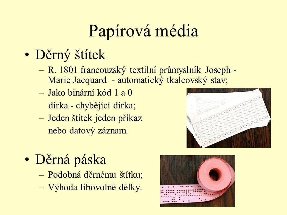 Papírová média Děrný štítek –R. 1801 francouzský textilní průmyslník Joseph - Marie Jacquard - automatický tkalcovský stav; –Jako binární kód 1 a 0 dí