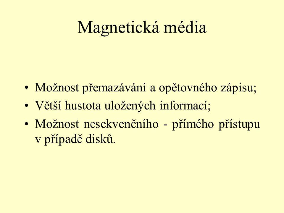 Magnetická média Možnost přemazávání a opětovného zápisu; Větší hustota uložených informací; Možnost nesekvenčního - přímého přístupu v případě disků.