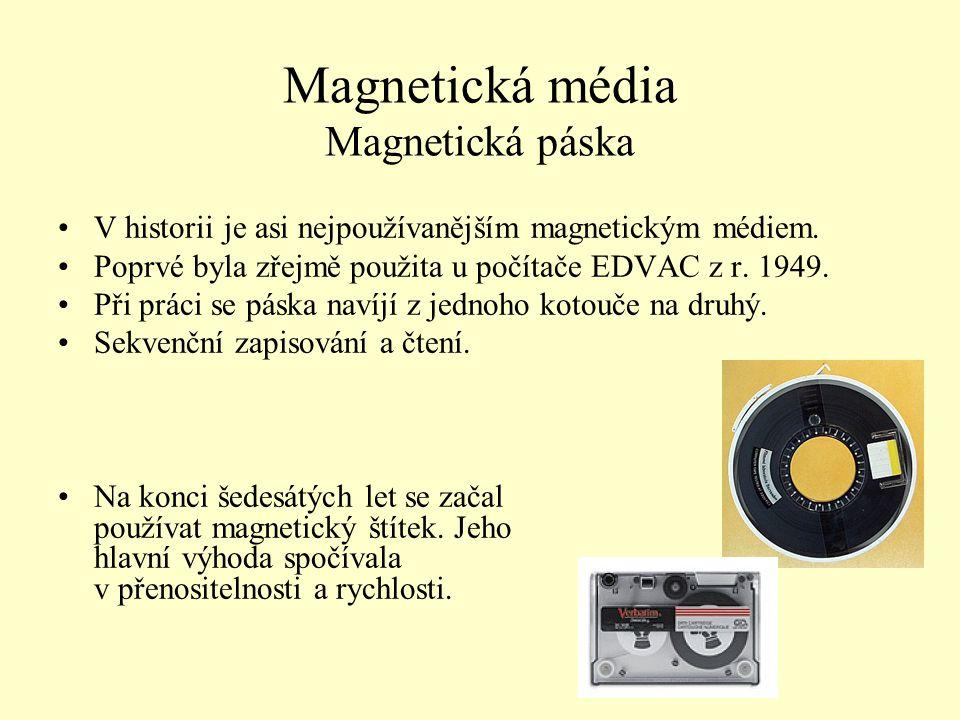 Magnetická média Magnetická páska V historii je asi nejpoužívanějším magnetickým médiem. Poprvé byla zřejmě použita u počítače EDVAC z r. 1949. Při pr