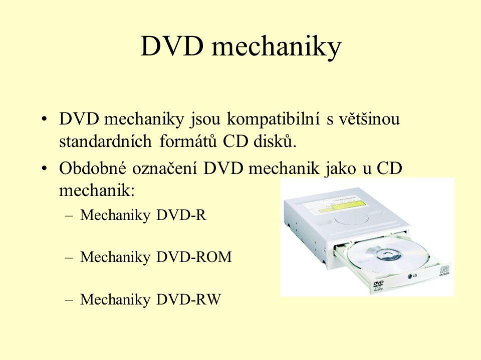DVD mechaniky DVD mechaniky jsou kompatibilní s většinou standardních formátů CD disků. Obdobné označení DVD mechanik jako u CD mechanik: –Mechaniky D