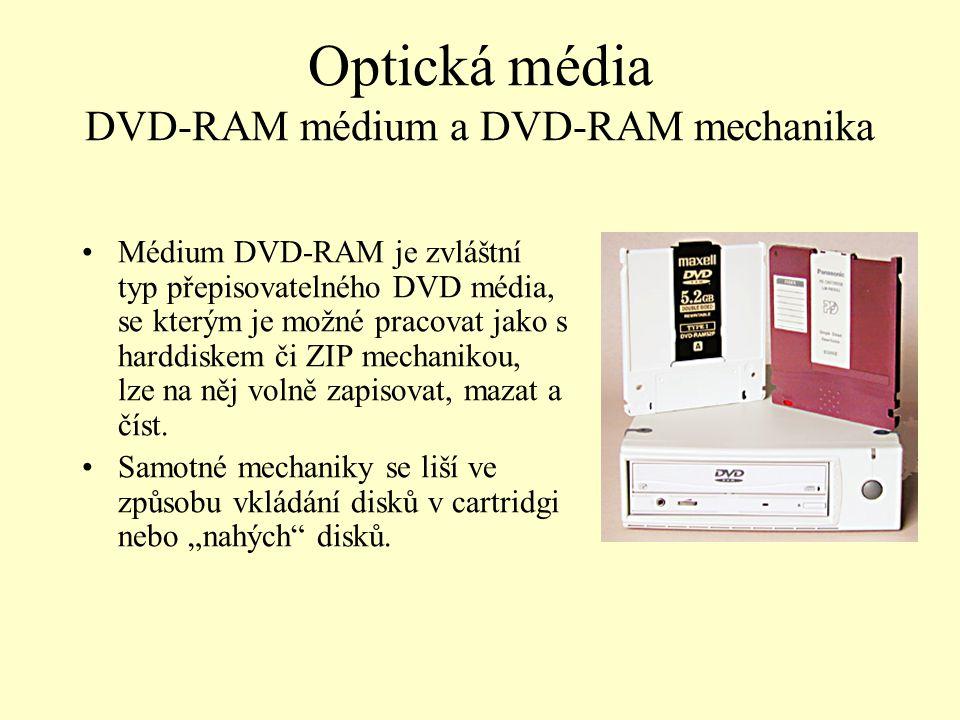 Optická média DVD-RAM médium a DVD-RAM mechanika Médium DVD-RAM je zvláštní typ přepisovatelného DVD média, se kterým je možné pracovat jako s harddis