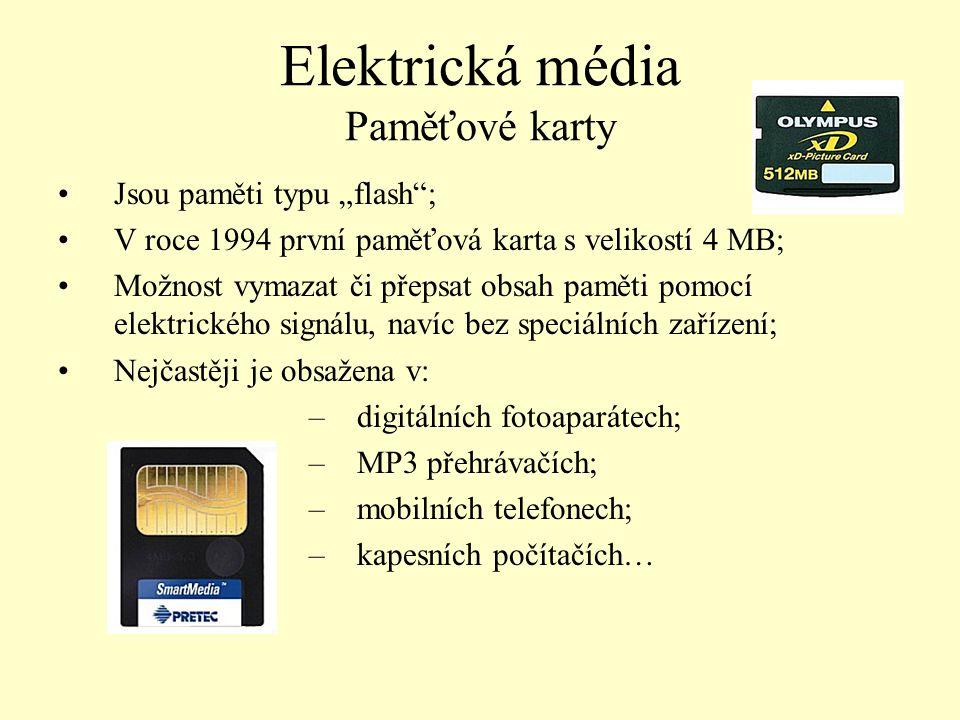 """Elektrická média Paměťové karty Jsou paměti typu """"flash""""; V roce 1994 první paměťová karta s velikostí 4 MB; Možnost vymazat či přepsat obsah paměti p"""
