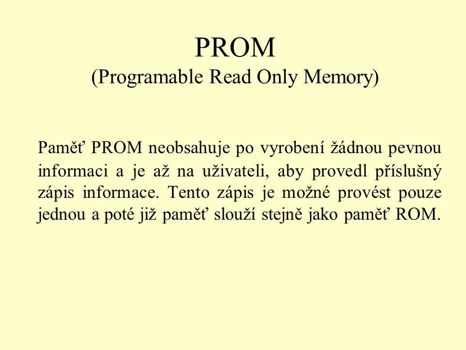 PROM (Programable Read Only Memory) Paměť PROM neobsahuje po vyrobení žádnou pevnou informaci a je až na uživateli, aby provedl příslušný zápis inform