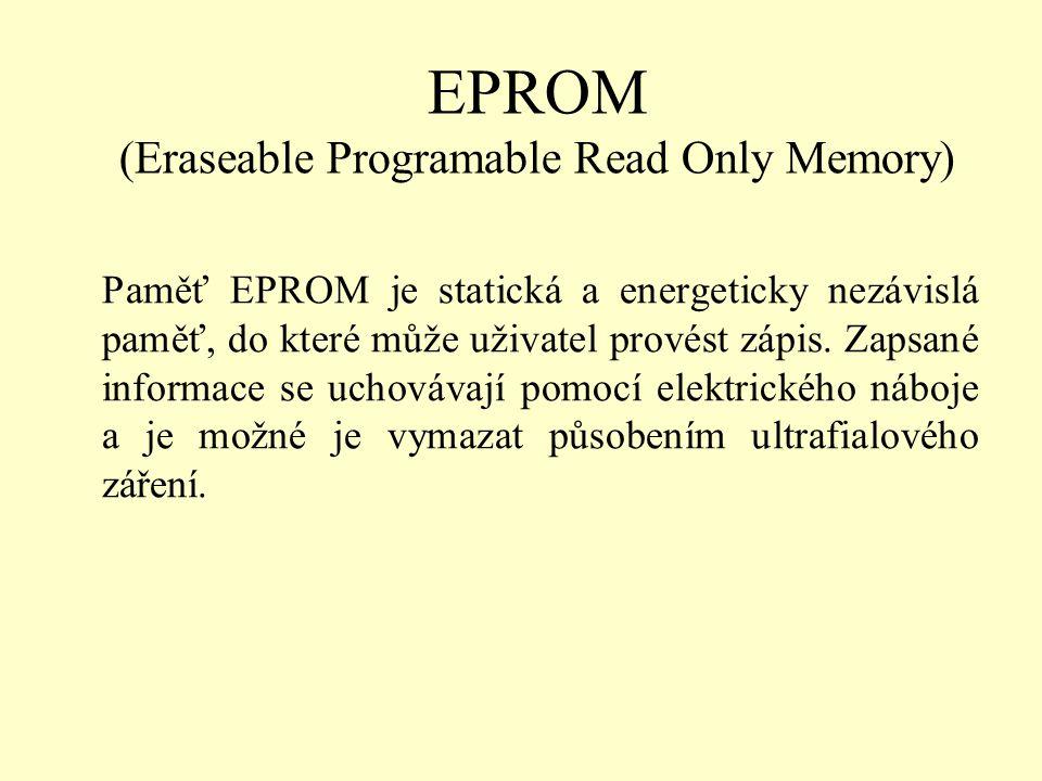 EPROM (Eraseable Programable Read Only Memory) Paměť EPROM je statická a energeticky nezávislá paměť, do které může uživatel provést zápis. Zapsané in