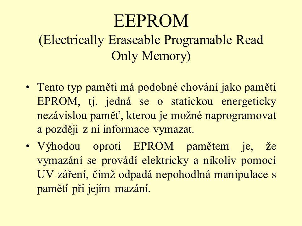 EEPROM (Electrically Eraseable Programable Read Only Memory) Tento typ paměti má podobné chování jako paměti EPROM, tj. jedná se o statickou energetic