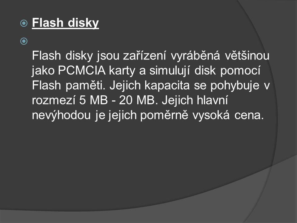  Flash disky  Flash disky jsou zařízení vyráběná většinou jako PCMCIA karty a simulují disk pomocí Flash paměti. Jejich kapacita se pohybuje v rozme