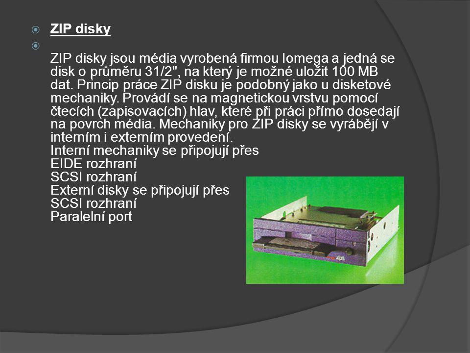  ZIP disky  ZIP disky jsou média vyrobená firmou Iomega a jedná se disk o průměru 31/2