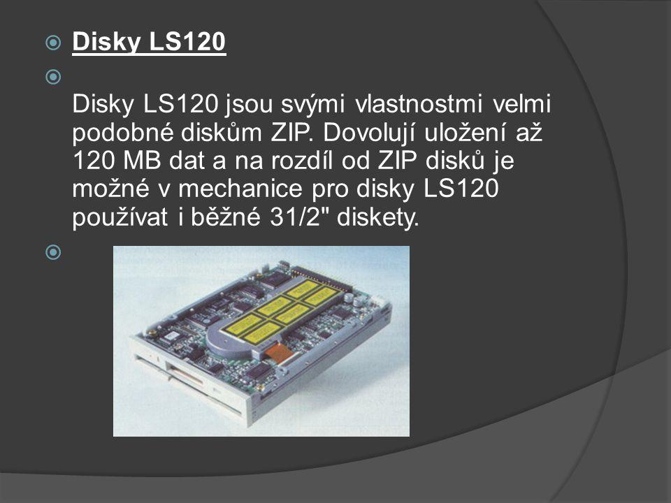  Disky LS120  Disky LS120 jsou svými vlastnostmi velmi podobné diskům ZIP. Dovolují uložení až 120 MB dat a na rozdíl od ZIP disků je možné v mechan